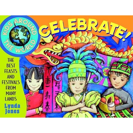 Kids Around the World: Kids Around the World Celebrate!: The Best Feasts and Festivals from Many Lands (Best Physique In The World)