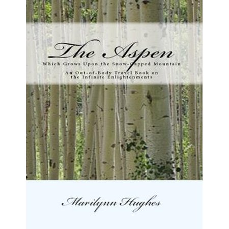 - The Aspen: Which Grows Upon the Snow Capped Mountain - An Out-of-body Travel Book on the Infinite Enlightenments - eBook