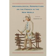 Archaeological Perspectives on the French in the New World (Hardcover)