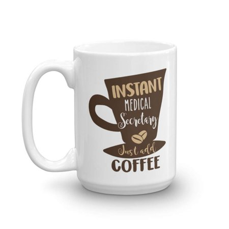 Instant Medical Secretary Just Add Coffee & Tea Gift Mug, Secretarial Appreciation Gifts for Unit Office Assistant or Secretaries and Coffee Lover Men & Women (15oz) ()