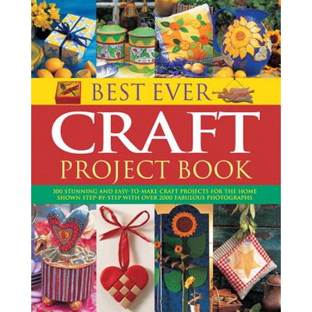Best Ever Craft Project Book : 300 Stunning and Easy-To-Make Craft Projects for the Home, Shown Step-By-Step with Over 2000 Fabulous (Best Voice Overs Ever)