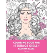 Coloring Book For Teenage Girls: Fashion Faces: Gorgeous Hair Style, Cool, Cute Designs, Coloring Book For Girls, Kids, Teen Girls, Older Girls, Tweens, Teenagers, Girls of All Ages & Adults (Paperbac