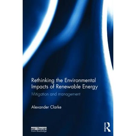 Rethinking The Environmental Impacts Of Renewable Energy  Mitigation And Management