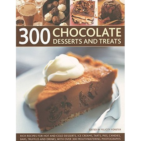 300 Chocolate Desserts and Treats : Rich Recipes for Hot and Cold Desserts, Ice Creams, Tarts, Pies, Candies, Bars, Truffles and Drinks, with Over 300 Mouthwatering