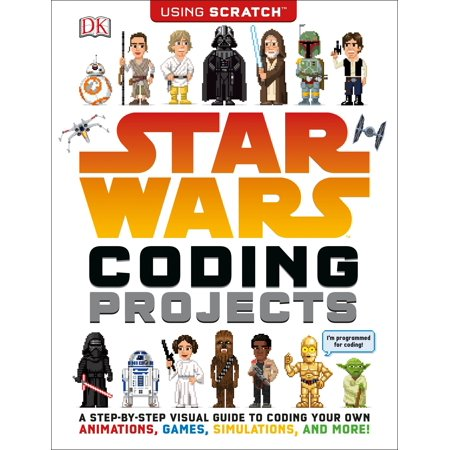 Star Wars Coding Projects : A Step-by-Step Visual Guide to Coding Your Own Animations, Games, Simulations