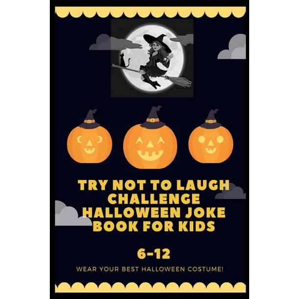 Try Not to Laugh Challenge Halloween Joke Book for Kids 6-12 : Joke Book  for Buys and Girls, Kids Halloween Jokes Ever, Halloween Jokes Book for  Kids 6-12, Halloween Jokes (Paperback) -