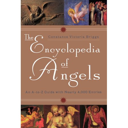 The Encyclopedia of Angels : An A-to-Z Guide with Nearly 4,000 Entries