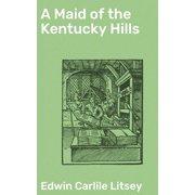 A Maid of the Kentucky Hills - eBook