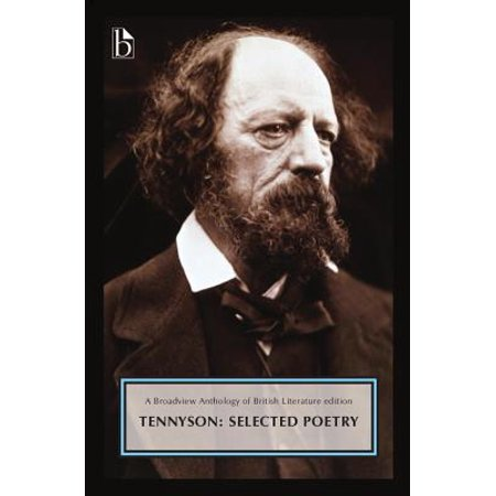 Alfred, Lord Tennyson: Selected Poetry : A Broadview Anthology of British Literature (Tears Idle Tears Alfred Lord Tennyson Analysis)