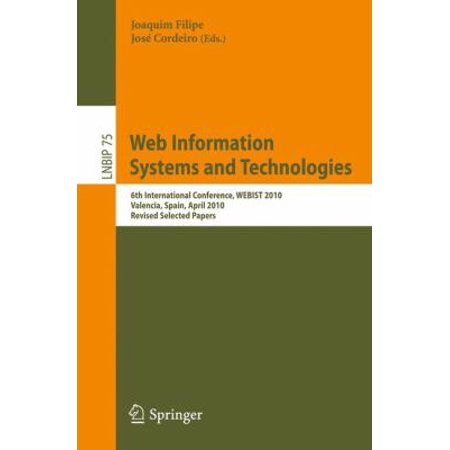 Web Information Systems And Technologies  6Th International Conference  Webist 2010  Valencia  Spain  April 7 10  2010  Revised Selected Papers