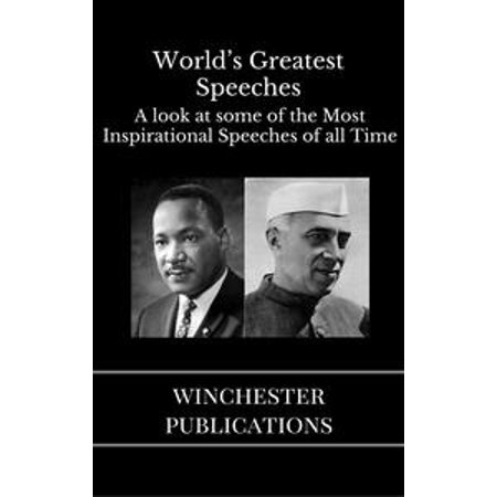 World's Greatest Speeches: A Look at Some of the Most Inspirational Speeches of all Time -