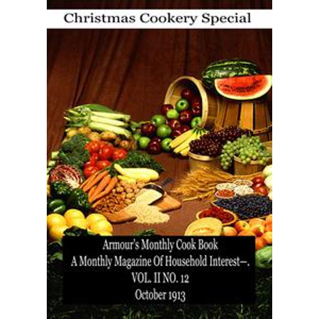 Monthly Hobby Magazine - Armour's Monthly Cook Book A Monthly Magazine Of Household Interest—. VOL. II NO. 12 October 1913 - eBook