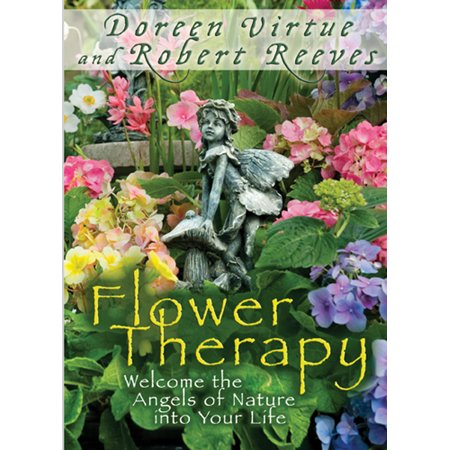 Flower Therapy : Welcome the Angels of Nature into Your Life (Flower Therapy)