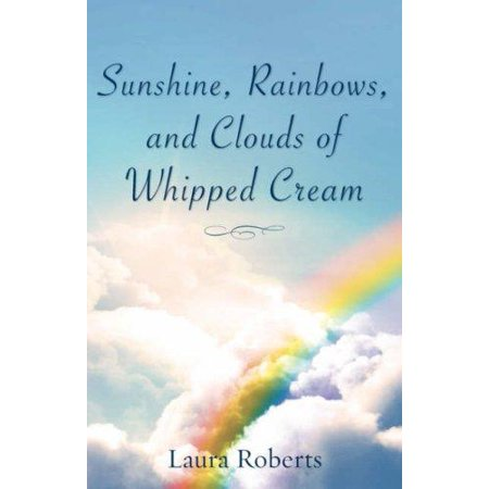 Sunshine, Rainbows, and Clouds of Whipped Cream for $<!---->
