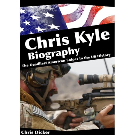 Chris Kyle Biography: The Deadliest American Sniper in the US History - eBook ()