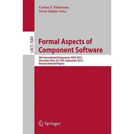 Formal Aspects Of Component Software  9Th International Symposium  Facs 2012  Mountain View  Ca  Usa  September 11 13  2012  Revised Selected Papers