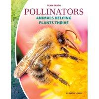 Team Earth: Pollinators: Animals Helping Plants Thrive (Hardcover)