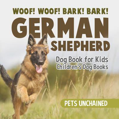 Woof! Woof! Bark! Bark! German Shepherd Dog Book for Kids Children's Dog
