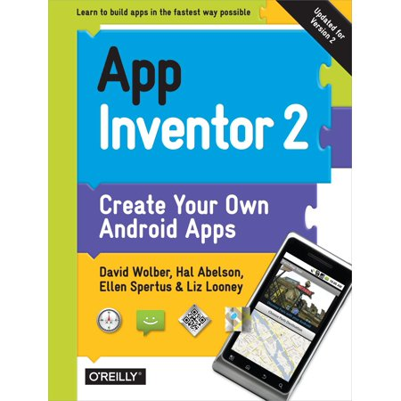 App Inventor 2: Create Your Own Android Apps (Create A Android App In Android Studio)