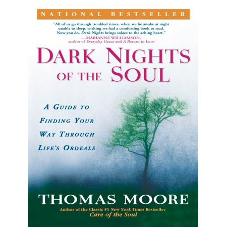Dark Nights of the Soul : A Guide to Finding Your Way Through Life's