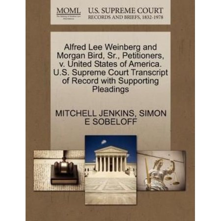 Alfred Lee Weinberg And Morgan Bird  Sr   Petitioners  V  United States Of America  U S  Supreme Court Transcript Of Record With Supporting Pleadings