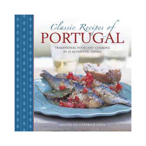 Classic Recipes of Portugal : Traditional Food and Cooking in 25 Authentic Dishes