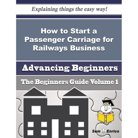 How to Start a Passenger Carriage for Railways Business (Beginners Guide) - eBook