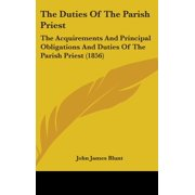 The Duties of the Parish Priest : The Acquirements and Principal Obligations and Duties of the Parish Priest (1856)