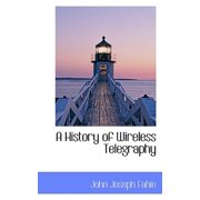 A History of Wireless Telegraphy