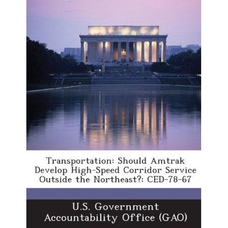 Transportation  Should Amtrak Develop High Speed Corridor Service Outside The Northeast   Ced 78 67