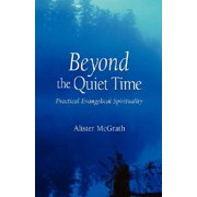 Beyond the Quiet Time : Practical Evangelical Spirituality