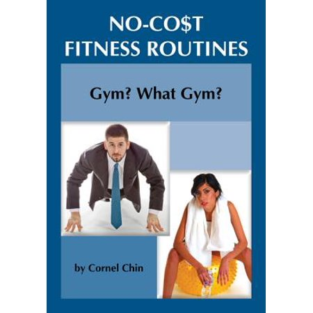 Gym, What Gym?: No Cost Fitness Routines - eBook