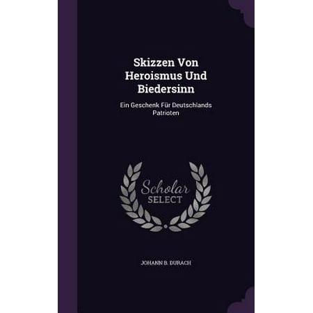 Skizzen Von Heroismus Und Biedersinn : Ein Geschenk Fur Deutschlands Patrioten (Geschenk Für Maler)