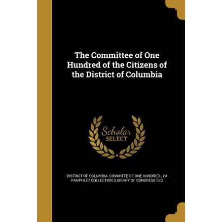 The Committee of One Hundred of the Citizens of the District of Columbia