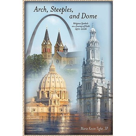 Arch, Steeples, and Dome : Religious Symbols on a Journey of Faith (Faith Symbols)