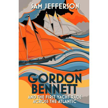 Gordon Bennett and the First Yacht Race Across the Atlantic - eBook