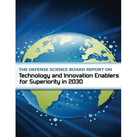 The Defense Science Board Report On Technology And Innovation Enable For Superiority In 2030