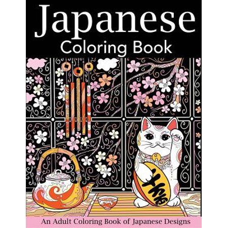 Japanese Coloring Book : An Adult Coloring Book of Japanese Designs