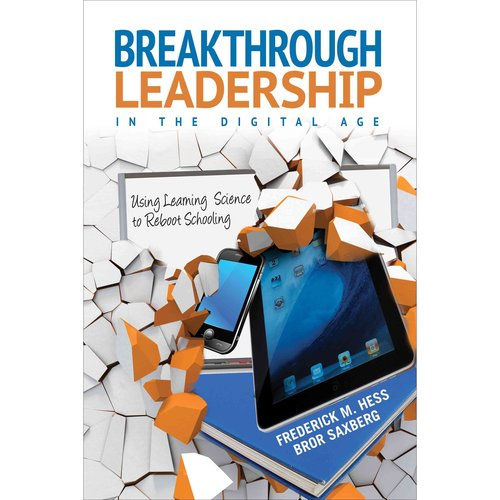 Breakthrough Leadership in the Digital Age: Using Learning Science to Reboot Schooling