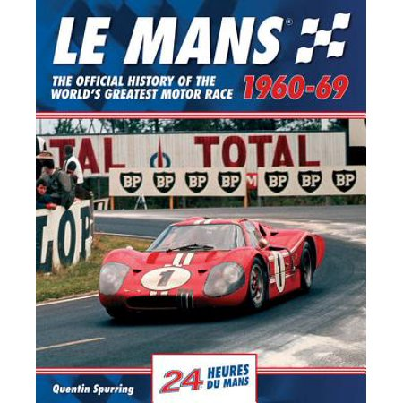 Le Mans 1960-69 : The Official History of the World's Greatest Motor Race (Le Mans Spurring)