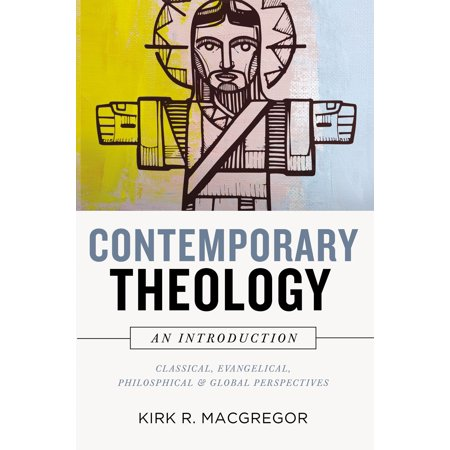 Contemporary Theology: An Introduction : Classical, Evangelical, Philosophical, and Global (Graham Priest An Introduction To Non Classical Logic)