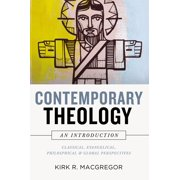 Contemporary Theology: An Introduction : Classical, Evangelical, Philosophical, and Global Perspectives