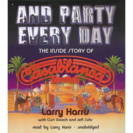 And Party Every Day: The Inside Story of Casablanca Records (Audiobook)