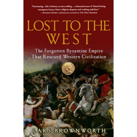 Lost to the West : The Forgotten Byzantine Empire That Rescued Western (Ruler Of Byzantine Empire From 527 To 565)