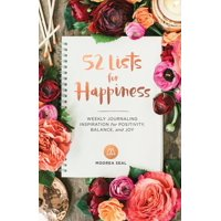 52 Lists for Happiness : Weekly Journaling Inspiration for Positivity, Balance, and Joy