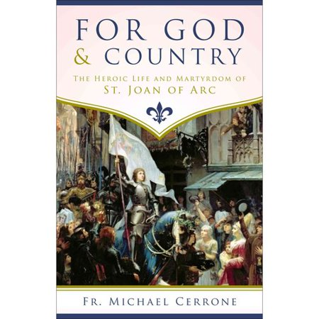 For God and Country: The Heroic Life and Martyrdom of St. Joan of Arc by