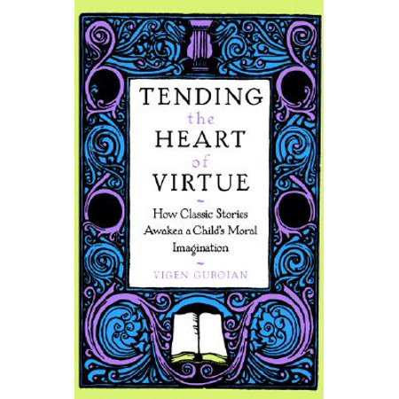 Tending the Heart of Virtue : How Classic Stories Awaken a Child's Moral