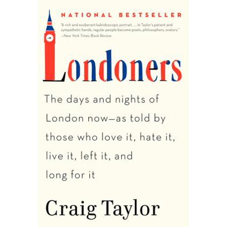 Londoners : The Days and Nights of London Now--As Told by Those Who Love It, Hate It, Live It, Left It, and Long for It (Great White Live In London)