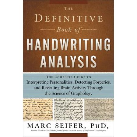The Definitive Book of Handwriting Analysis : The Complete Guide to Interpreting Personalities, Detecting Forgeries, and Revealing Brain Activity Through the Science of