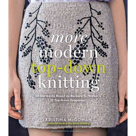 More Modern Top-Down Knitting: 24 Garments Based on Barbara G. Walkers 12 Top-Down Templates by